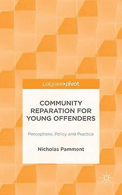 Community Reparation for Young Offenders Perceptions Policy and Practice by PamHommest & Nicholas