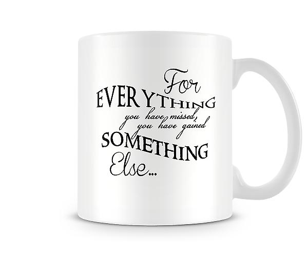 Everything You Have Missed Gained Something Else Mug
