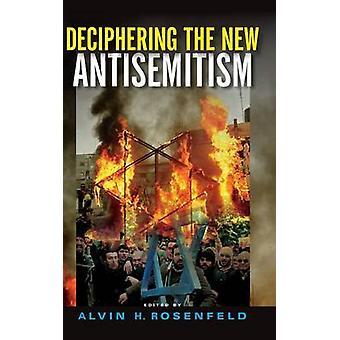 Entschlüsselung des neuen Antisemitismus von Rosenfeld & Alvin H