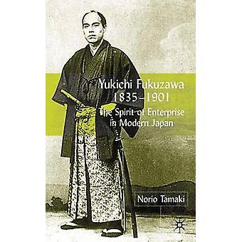 Yukichi Fukuzawa 18351901 des Unternehmergeistes in modernen Japan von Tamaki & Norio