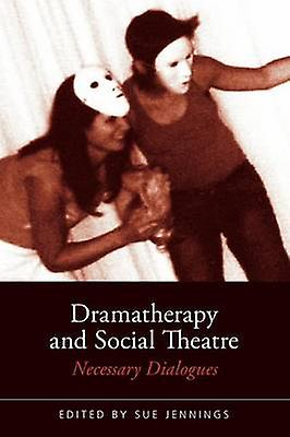 Dramatherapy and Social Theatre  Necessary Dialogues by Jennings & Sue