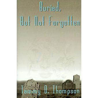Buried But Not Forgotten by Thompson & Tammy D.