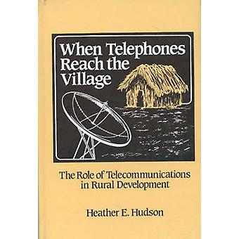 When Telephones Reach the Village The Role of Telecommunication in Rural Development by Hudson & Heather