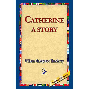 Catherine A Story by Thackeray & William Makepeace