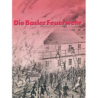 Die Basler Feuerwehr Herausgegeben Anlasslich Des 100jahrigen Bestehens Der Basler Berufsfeuerwehr 1882 1982 by Thommen