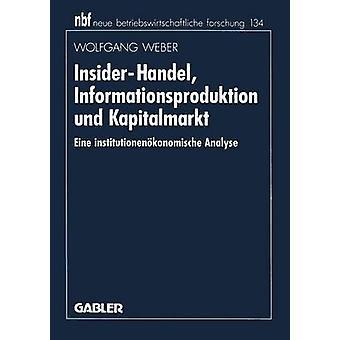 InsiderHandel Informationsproduktion und Kapitalmarkt Eine institutionenkonomische Analyse par Weber & Wolfgang