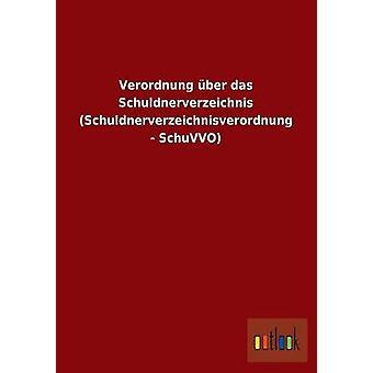 Verordnung ber das Schuldnerverzeichnis Schuldnerverzeichnisverordnung SchuVVO por ohne Autor