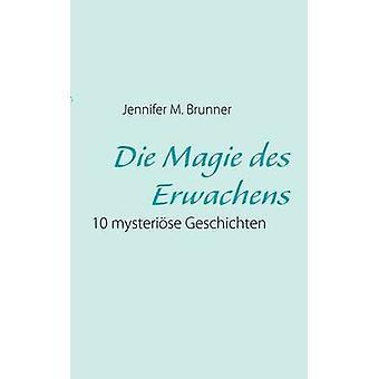 Die Magie des Erwachens by Brunner & Jennifer M.
