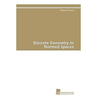 Discrete Geometry in Normed Spaces by Spirova Margarita