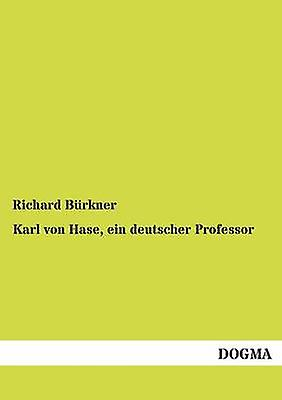 Karl Von Hase Ein Deutscher Professor by B. Rkner & Richard