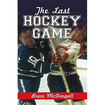 The Last Hockey Game by Bruce McDougall - 9780864923783 Book