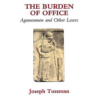 The Burden of Office - Agamemnon and Other Losers by Joseph Tussman -