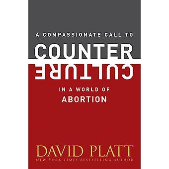 A Compassionate Call to Counter Culture in a World of Abortion by Dav