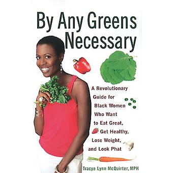 By Any Greens Necessary - A Revolutionary Guide for Black Women Who Wa