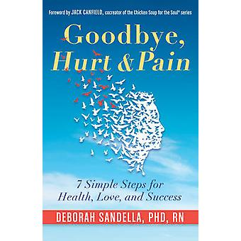 Goodbye - Hurt & Pain - 7 Simple Steps for Health - Love - and Success
