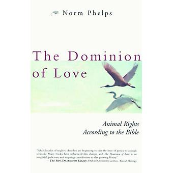 The Dominion of Love - Animal Rights According to the Bible by Norm Ph