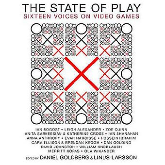 The State of Play - Sixteen Voices on Video Games by Daniel Goldberg -