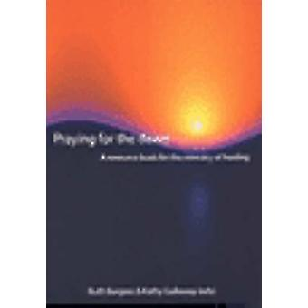 Praying for the Dawn - A Resource Book for the Ministry of Healing by