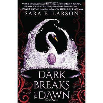 Dark Breaks the Dawn by Sara B Larson - 9781338068702 Book