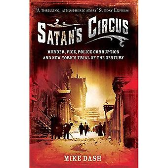 Satans Circus: Murder, Vice, Police Corruption and New York's Trial of the Century