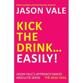 Kick the Drink. . .Easily! (Paperback) by Vale Jason
