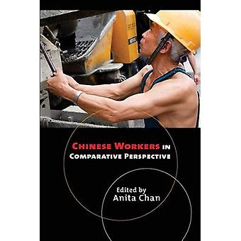 Chinese Workers in Comparative Perspective by Anita Chan - 9780801479