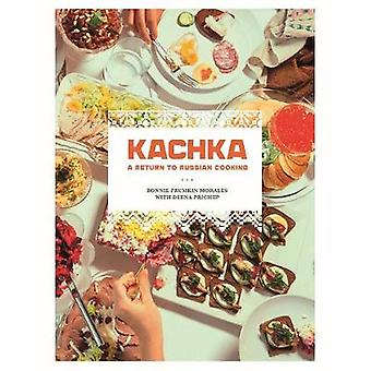 Kachka - A Return to Russian Cooking by Bonnie Frumkin Morales - 97812