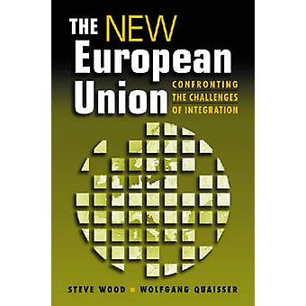 The New European Union - Confronting the Challenges of Integration by