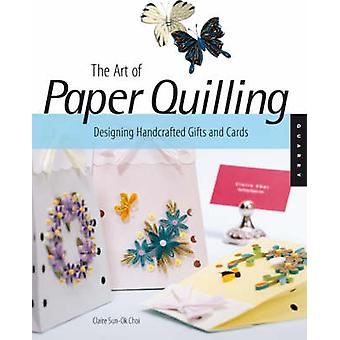 The Art of Paper Quilling - Designing Handcrafted Gifts and Cards by C