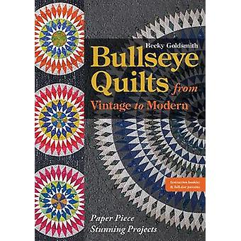 Bullseye Quilts from Vintage to Modern - Paper Piece Stunning Projects