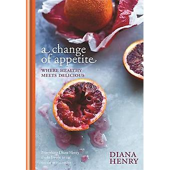 A Change of Appetite - Where Delicious Meets Healthy by Diana Henry -