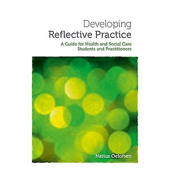 Developing Reflective Practice - A Guide for Students and Practitioner
