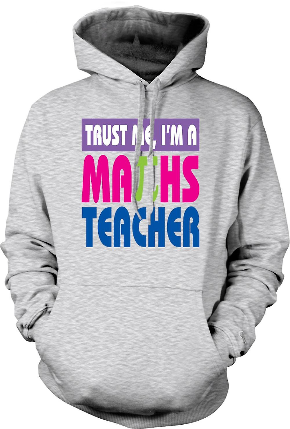 Mens Hoodie - Trust Me I'm A Maths Teacher - Funny