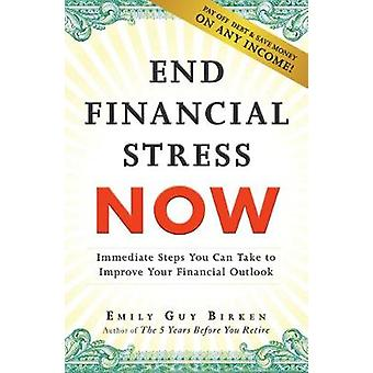 End Financial Stress Now - Immediate Steps You Can Take to Improve You