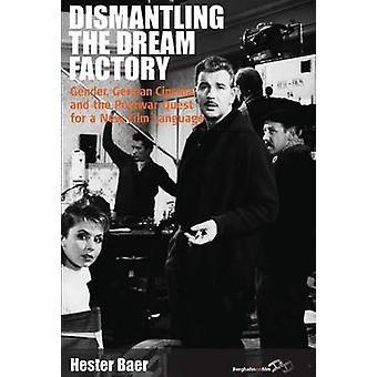 Dismantling the Dream Factory Gender German Cinema and the Postwar Quest for a New Film Language by Baer & Hester