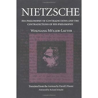 Nietzsche - His Philosophy of Contradictions and the Contradictions of