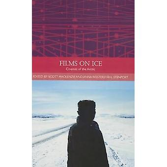 Films on Ice - Cinemas of the Arctic by Scott Mackenzie - Anna Westers