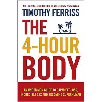 The 4-Hour Body: An uncommon guide to rapid fat-loss, incredible sex and becoming superhuman: The Secrets and Science of Rapid Body Transformation