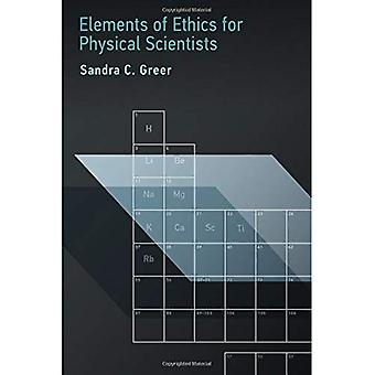 Elements of Ethics for Physical Scientists - Elements of Ethics for Physical Scientists