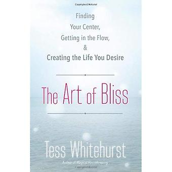 The Art of Bliss: Finding Your Center, Getting in the Flow, and Creating the Life You Desire