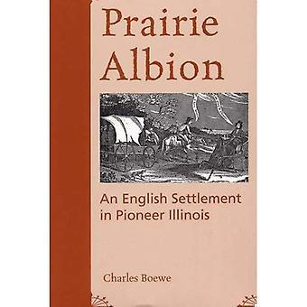 Prairie Albion: An English Settlement in Pioneer Illinois (Shawnee Classics)