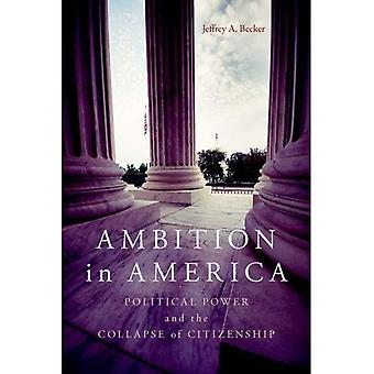 Ambition in America: Political Power and the Collapse of Citizenship