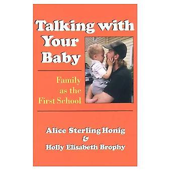 Sprechen mit Ihrem Baby: Familie als erste Schule Alice Sterling Honig und Holly