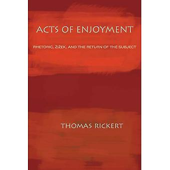 Acts of Enjoyment: Rhetoric, Zizek, and the Return of the Subject (Pittsburgh Studies in Composition, Literacy & Culture) (Pittsburgh Series in Composition, Literacy and Culture)
