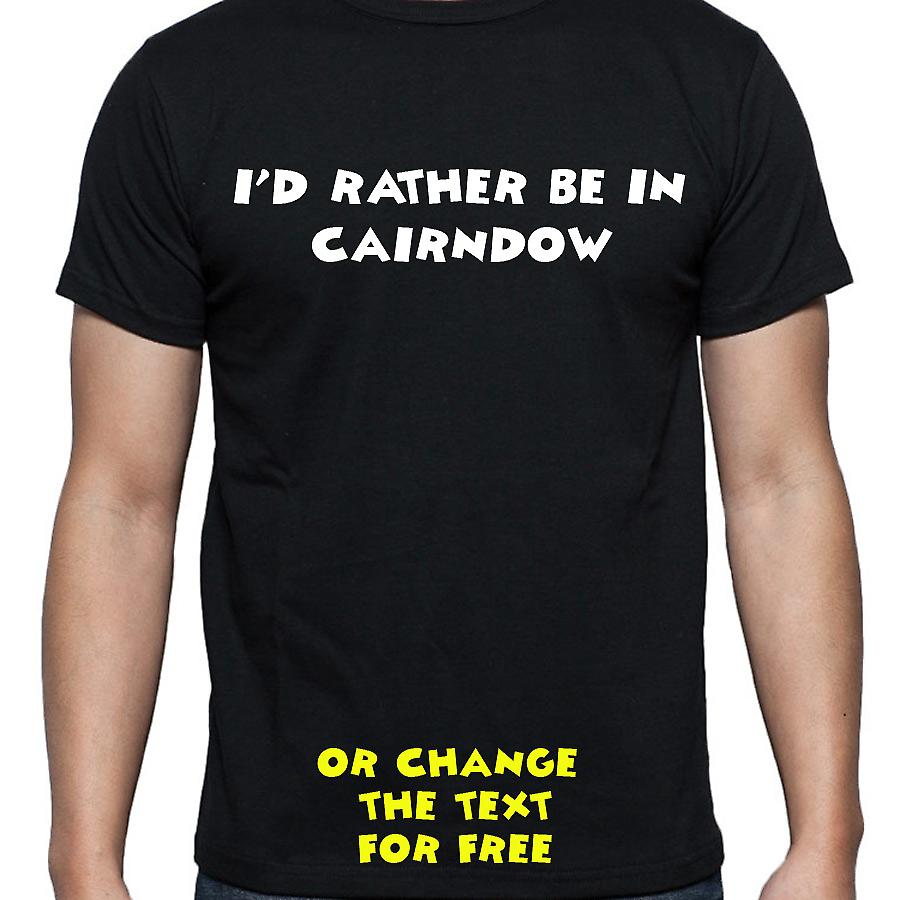 I'd Rather Be In Cairndow Black Hand Printed T shirt