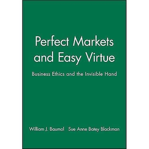 Perfect Markets and Easy Virtue Affaires Ethics and the Invisible Hand