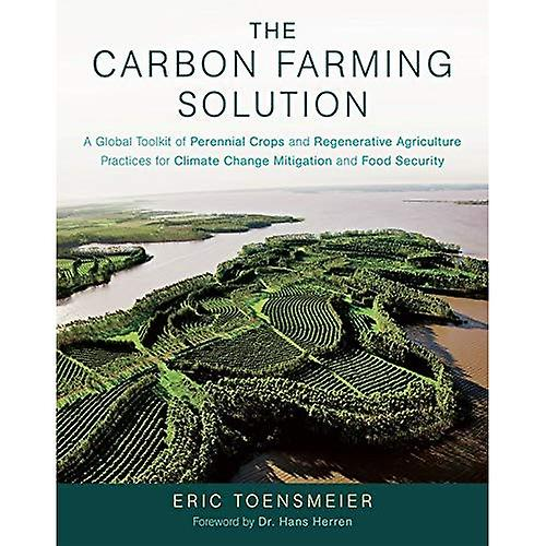 The voiturebon Farming Solution  A Global Toolkit of Perennial Crops and Regenerative Agriculture Practices for Climate...