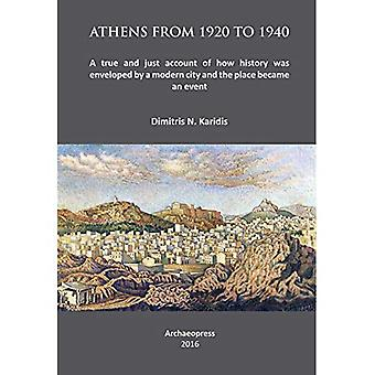 Athens from 1920 to 1940: A True and Just Account of How History Was Enveloped by a Modern City and the Place...