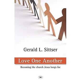 Love One Another: Becoming the Church Jesus Longs for