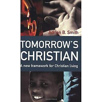 Tomorrow's Christian: A New Framework for Christian Living
